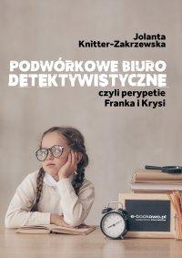 Podwórkowe biuro detektywistyczne, czyli perypetie Franka i Krysi - Jolanta Knitter-Zakrzewska - ebook
