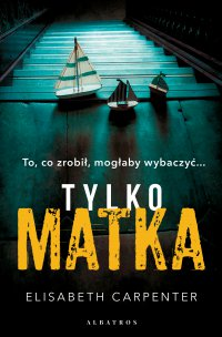 Tylko matka - Elisabeth Carpenter - ebook