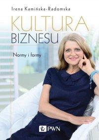 Kultura biznesu. Normy i formy - Irena Kamińska-Radomska - ebook