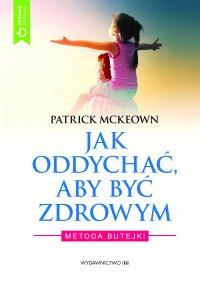 Jak oddychać, aby być zdrowym. Metoda Butejki - Patrick McKeown - ebook