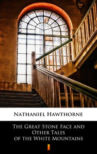 The Great Stone Face and Other Tales of the White Mountains - Nathaniel Hawthorne - ebook