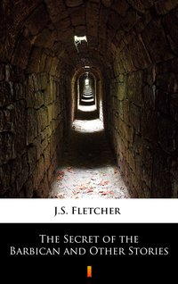 The Secret of the Barbican and Other Stories - J.S. Fletcher - ebook