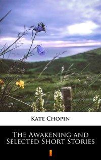 The Awakening and Selected Short Stories - Kate Chopin - ebook