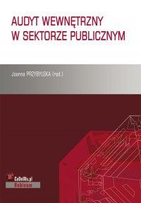 Audyt wewnętrzny w sektorze publicznym - red. Joanna Przybylska - ebook