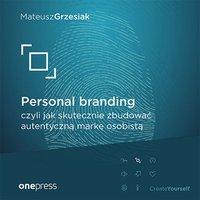 Personal branding, czyli jak skutecznie zbudować autentyczną markę osobistą - Mateusz Grzesiak - audiobook
