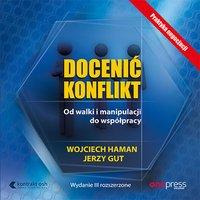Docenić konflikt. Od walki i manipulacji do współpracy. Wydanie III rozszerzone - Wojciech Haman - audiobook