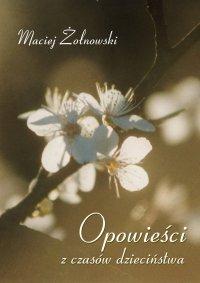Opowieści z czasów dzieciństwa - Maciej Żołnowski - ebook
