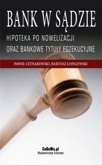 Bank w sądzie. Hipoteka po nowelizacji oraz bankowe tytuły egzekucyjne. Wydanie II - Bartosz Łopalewski - ebook