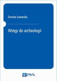 Wstęp do archeologii - Dorota Ławecka - ebook