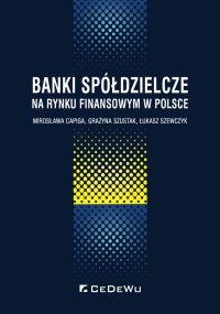 Banki spółdzielcze na rynku finansowym w Polsce - Mirosława Capiga - ebook