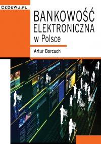 Bankowość elektroniczna w Polsce - Artur Borcuch - ebook
