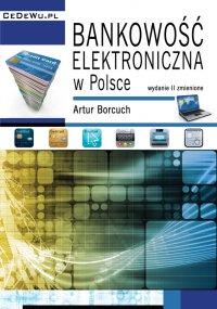 Bankowość elektroniczna w Polsce. Wydanie II zmienione - Artur Borcuch - ebook