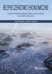 Bezpieczeństwo ekonomiczne – casus państw regionu Morza Bałtyckiego w latach 2005-2015 - Józef Zawadzki - ebook