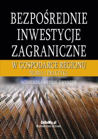 Bezpośrednie inwestycje zagraniczne w gospodarce regionu. Teoria i praktyka - Agnieszka Kłysik-Uryszek - ebook