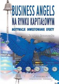 Business Angels na rynku kapitałowym. Motywacje – Inwestowanie – Efekty - Prof. Krystyna Brzozowska - ebook