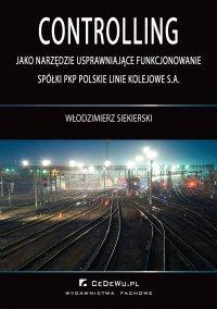 Controlling jako narzędzie usprawniające funkcjonowanie spółki PKP Polskie Linie Kolejowe S.A. - Włodzimierz Siekierski - ebook