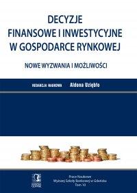 Decyzje finansowe i inwestycyjne w gospodarce rynkowej. Nowe wyzwania i możliwości. Tom 10 - Aldona Uziębło (red.) - ebook