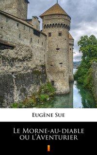 Le Morne-au-diable ou l'Aventurier - Eugène Sue - ebook