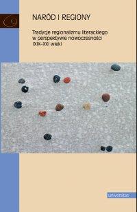 Naród i regiony. Tradycje regionalizmu literackiego w perspektywie nowoczesności (XIX-XXI wiek) - Marzena Radecka - ebook