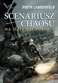 Scenariusz chaosu. Na dzikich polach - Piotr Langenfeld - ebook