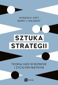 Sztuka strategii. Teoria gier w biznesie i życiu prywatnym - Avinash K. Dixit - ebook