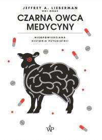 Czarna owca medycyny. Nieopowiedziana historia psychiatrii - Jeffrey A. Lieberman - ebook