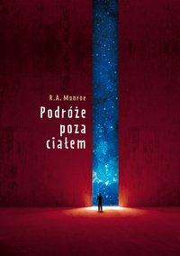 Podróże poza ciałem - Robert. A. Monroe - ebook