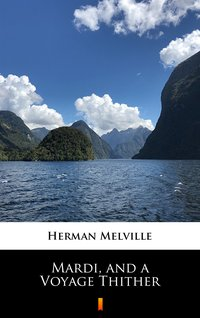 Mardi, and a Voyage Thither - Herman Melville - ebook
