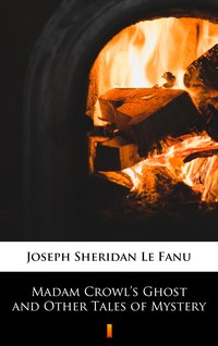 Madam Crowl's Ghost and Other Tales of Mystery - Joseph Sheridan Le Fanu - ebook