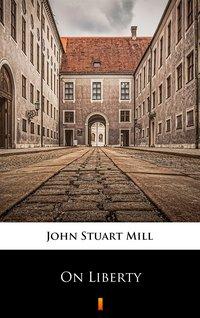 On Liberty - John Stuart Mill - ebook