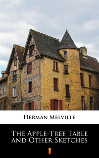 The Apple-Tree Table and Other Sketches - Herman Melville - ebook