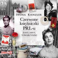 Czerwone księżniczki PRL-u - Iwona Kienzler - audiobook