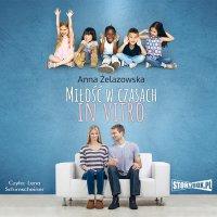 Miłość w czasach in vitro - Anna Żelazowska - audiobook