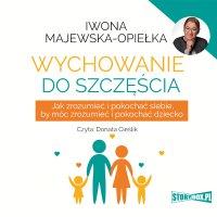 Wychowanie do szczęścia - Iwona Majewska-Opiełka - audiobook
