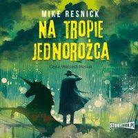 Na tropie jednorożca - Mike Resnick - audiobook