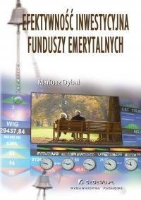 Efektywność inwestycyjna funduszy emerytalnych - Mariusz Dybał - ebook