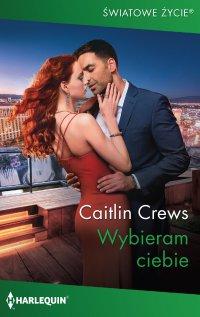 Wybieram ciebie - Caitlin Crews - ebook