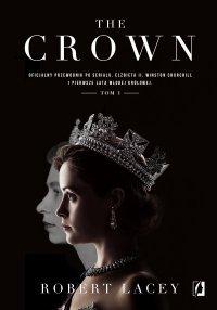 The Crown. Oficjalny przewodnik po serialu. Elżbieta II, Winston Churchill i pierwsze lata młodej królowej. Tom 1 - Robert Lacey - ebook