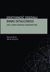 Efektywność oddziału banku detalicznego jako czynnik przewagi konkurencyjnej - Danuta Sikora - ebook