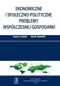 Ekonomiczne i społeczno-polityczne problemy współczesnej gospodarki. Tom 9 - Jacek Jaworski - ebook