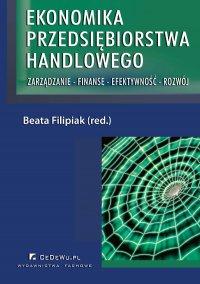 Ekonomika przedsiębiorstwa handlowego. Zarządzanie - Finanse - Efektywność - Rozwój - Beata Filipiak - ebook