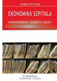 Ekonomika szpitala – uwarunkowania, elementy, zasady - Izabela Witczak - ebook