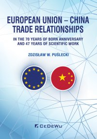 European Union – China. Trade Relationships. In the 70 years of born anniversary and 47 years of scientific work - Zdzisław W. Puślecki - ebook