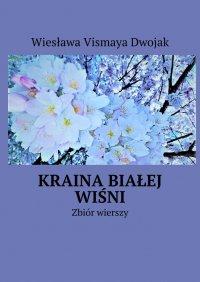 Kraina Białej Wiśni - Wiesława Vismaya Dwojak - ebook