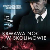 Krwawa noc w Skolimowie - Ludwik Marian Kurnatowski - audiobook