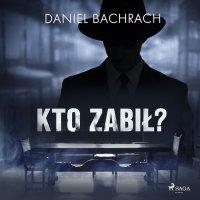 Kto zabił? - Daniel Bachrach - audiobook