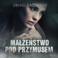 Małżeństwo pod przymusem - Daniel Bachrach - audiobook