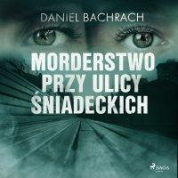 Morderstwo przy ulicy Śniadeckich - Daniel Bachrach - audiobook