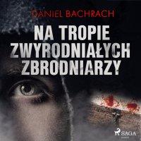 Na tropie zwyrodniałych zbrodniarzy - Daniel Bachrach - audiobook