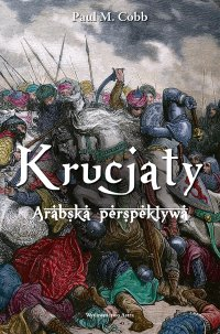 Krucjaty. Arabska perspektywa - Paul M. Cobb - ebook